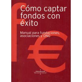 Cómo Captar Fondos con Exito. Manual para Fundaciones, Asociaciones y ONG.
