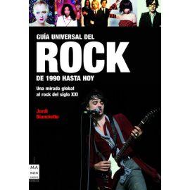 Guía Universal del Rock. De 1990 hasta Hoy                                                           Una Mirada Global al Rock del  Siglo XXI