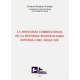 La ideología correccional de la reforma penitenciaria española                                          del Siglo XIX