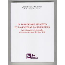 Terrorismo Yihadista en la Sociedad Calidoscópica (Aproximación Criminológica al Nuevo Terrorismo del Siglo...