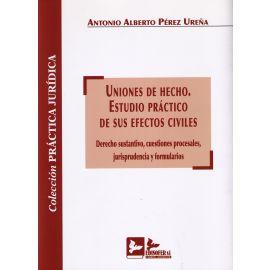 Uniones de Hecho. Estudio Práctico de sus Efectos Civiles. Derecho Sustantivo, Cuestiones Procesales, Jurisp....