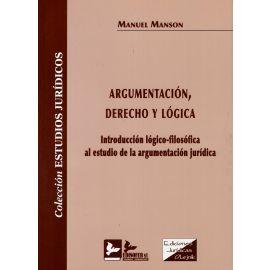 Argumentación, Derecho y Lógica. Introducción                                                        Lógico-Filosófica al Estadio de la Argumentación Jurídica.
