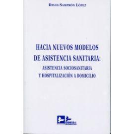 Hacia Nuevos Modelos de Asistencia Sanitaria: Asistencia Sociosanitaria y Hospitalización a Domicilio