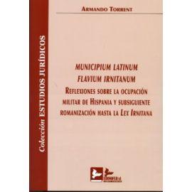 Municipium Latinum Flavium Irnitanum. Reflexiones sobre la Ocupación Militar de Hispania y Subsiguiente Romanización Hasta la Lex Irnitana