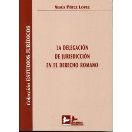 Delegación de Jurisdicción en el Derecho Romano, La.