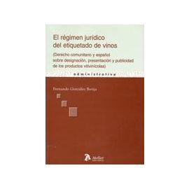 Régimen Jurídico del Etiquetado de Vinos. (Derecho Comunitario y Español sobre Designación, Presentación ...