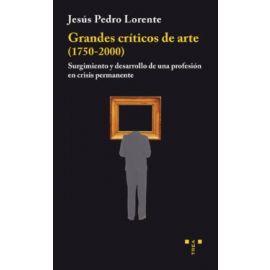 Grandes críticos de arte (1750-2000) Surgimiento y desarrollo de una profesión en crisis permanente