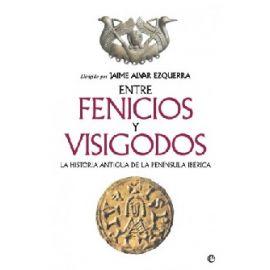 Entre Fenicios y Visigodos. La Historia Antigua de la Península Ibérica.