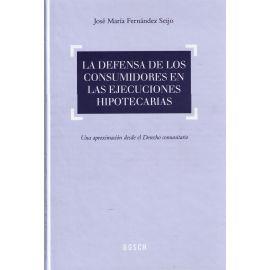Defensa de los Consumidores en las Ejecuciones Hipotecarias, La. Una Aproximación desde el Derecho Comunitario
