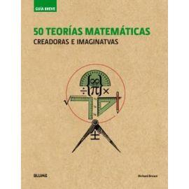 50 Teorías Matemáticas. Creadoras e Imaginativas