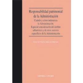 Responsabilidad Patrimonial de la Administración. Cuándo y Cómo Indemniza la Administración. Especial Consideración del Ambito Urbanístico y de Otros