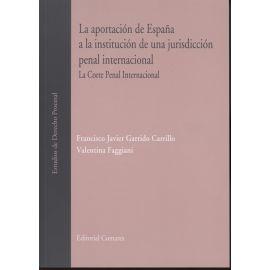 Aportación de España a la Institución de una Jurisdicción Penal Internacional. La Corte Penal Internacional