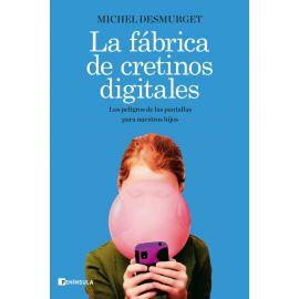 Fábrica de cretinos digitales. Los peligros de las pantallas para nuestros hijos