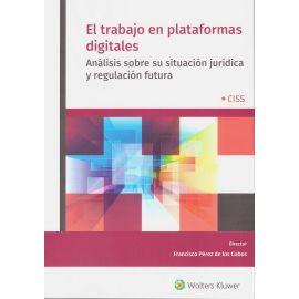 Trabajo en Plataformas Digitales. Análisis sobre su Situación Jurídica y Regulación Fútura