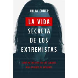 La vida secreta de los extremistas. Cómo me infiltré en los lugares  más oscuros de Internet