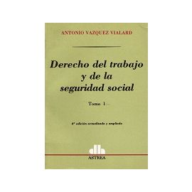 Derecho del Trabajo y de la Seguridad Social. Tomo 1