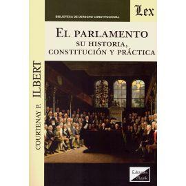 El Parlamento. Su historia, constitución y práctica