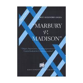 Marbury v. Madison. Origen, Argumentos y Contraargumentos del Control Judicial de Constitucionalidad