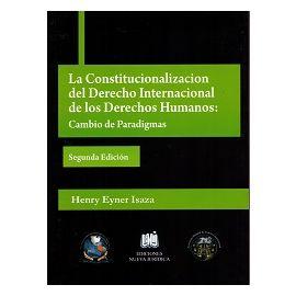 Constitucionalización del Derecho Internacional de los Derechos Humanos: Cambio de Paradigmas