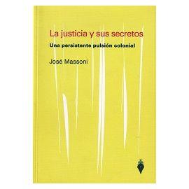 Justicia y sus Secretos. Una Persistente Pulsión Colonial.