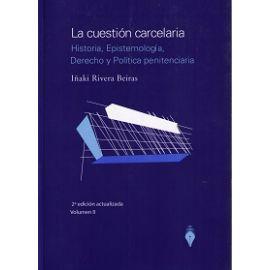 Cuestión Carcelaria, II. Historia, Epistemología, Derecho y Política Penitenciaria, 2ª Ed.
