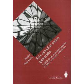Seis Estudios sobre Genocidio. Análisis de las Relaciones Sociales: Otredad, Exclusión, Exterminio.