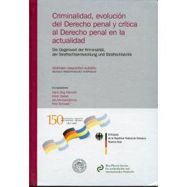 Criminalidad, Evolución del Derecho Penal y Crítica al Derecho Penal en la Actualidad. Simposio Argentino-Alemán.