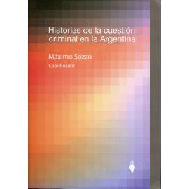 Historias de la Cuestión Criminal en la Argentina