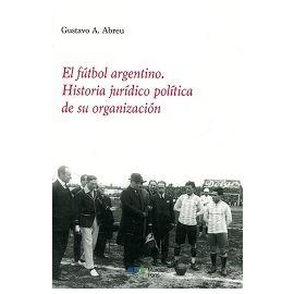 Fútbol  Argentino. Historia Jurídico Política de su Organización