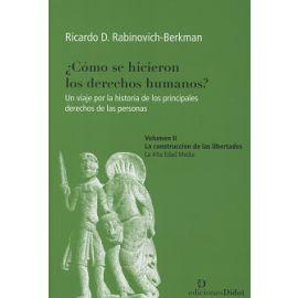 Cómo se Hicieron los Derecho Humanos? Vol. II La Construcción de las Libertades. Un viaje por la Historia de los Principales  Derechos d