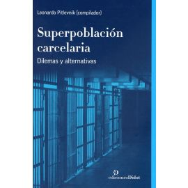Superpoblación carcelaria. Dilemas y alternativas.