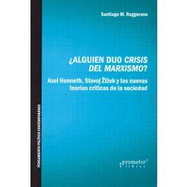¿Alguien dijo crisis del Marxismo? Axel Honneth, Slavoj Zizek y las nuevas teorías críticas de la sociedad