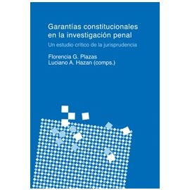 Garantías Constitucionales en la Investigación Penal. Un Estudio Crítico de la Jurispudencia
