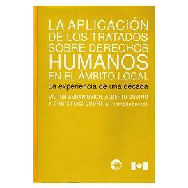 Aplicación de los Tratados sobre Derechos Humanos en el Ambito Local, La. La Experiencia de una Década.