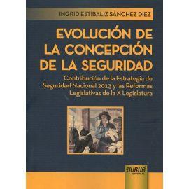 Evolución de la Concepción de la Seguridad Contribución de la Estrategia de Seguridad Nacional 2013 y las Reformas Legislativas de la