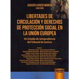 Libertades de Circulación y Derechos de Protección Social en la Unión Europea. Un Estudio de Jurisprudencia del Tribunal de Justicia
