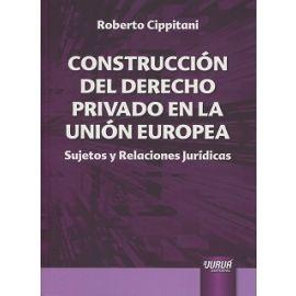 Construcción del Derecho Privado en la Unión Europea Sujetos y Relaciones Jurídicas