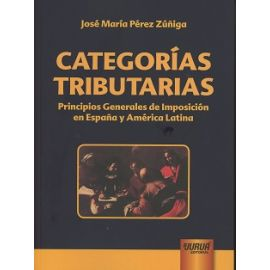 Categorías Tributarias Principios Generales de Imposición en España y América Latina