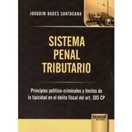 Sistema Penal Tributario.                                                                            Principios Político-Criminales y Límites de la Tipicidad en el Delito Fiscal del ARt. 305 CP