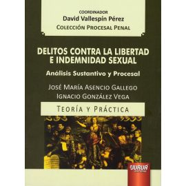 Delitos contra la libertad e indemnidad sexual. Análisis sustantivo y procesal