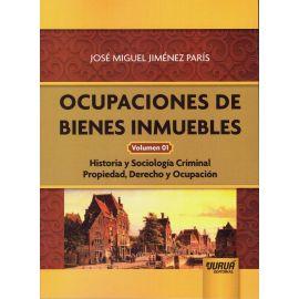 Ocupaciones de bienes inmuebles Volumen 01. Historia y sociología criminal. Propiedad, derecho y ocupación
