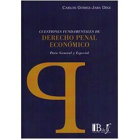 Cuestiones Fundamentales de Derecho Penal Económico Parte General y Especial