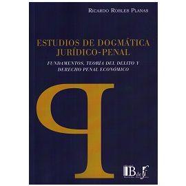Estudios de Dogmática Jurídico-Penal Fundamentos, Teoría del Delito y Derecho Penal Económico