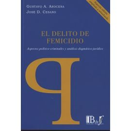 El Delito de Femicidio 2017.  Aspectos Político-Criminales y Análisis Dogmático-Jurídico.