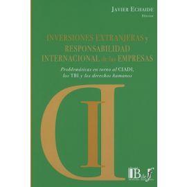 Inversiones Extranjeras y Responsabilidad Internacional de las Empresas. Problemáticas en Torno al CIADI, los TBI y los Derechos Humanos