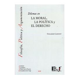 Dilemas en la Moral, la Política y el Derecho