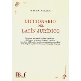 Diccionario del Latín Jurídico. Vocablos, Aforismos, Reglas, Brocardos y Sinónimos Latinos del Lenguaje Jurídico,