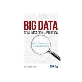 Big data , comunicación y política: de la democracia a la cybrecracia