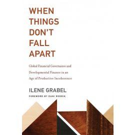 When Things Don't Fall Apart. Global Financial Governance and Developmental Finance in an Age of Productive Incoherence