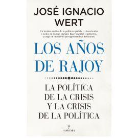 Los años de Rajoy. La política de la crisis y la crisis de la política